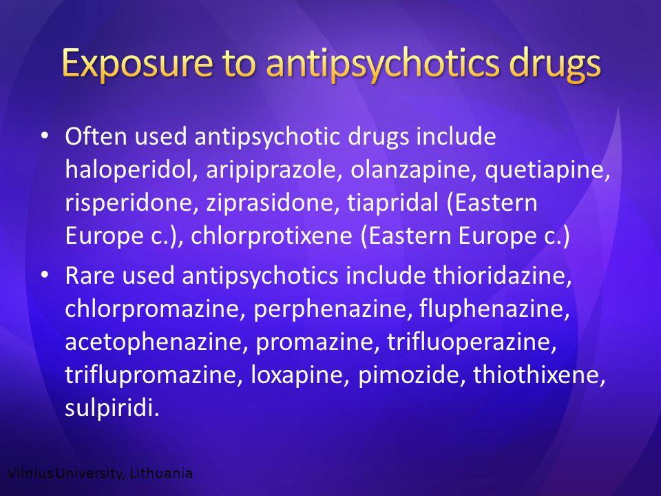 Often used antipsychotic drugs include haloperidol, aripiprazole, olanzapine, quetiapine, risperidone, ziprasidone, tiapridal (Eastern Europe c.), chlorprotixene (Eastern Europe c.) Rare used antipsychotics include thioridazine, chlorpromazine, perphenazine, fluphenazine, acetophenazine, promazine, trifluoperazine, triflupromazine, loxapine, pimozide, thiothixene, sulpiridi.