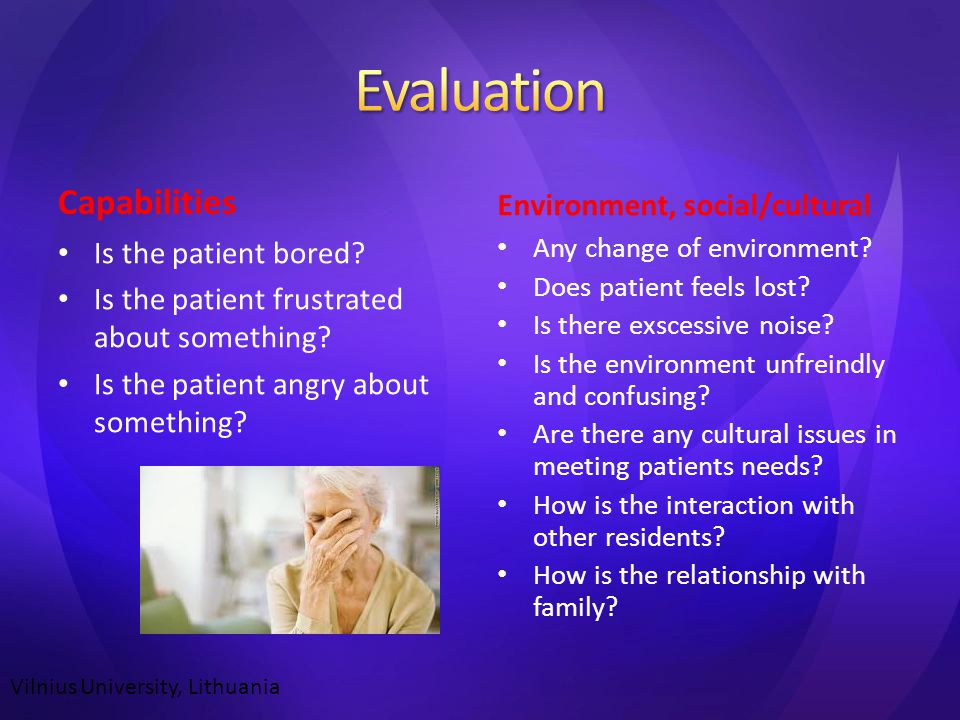 Capabilities Is the patient bored. Is the patient frustrated about something.