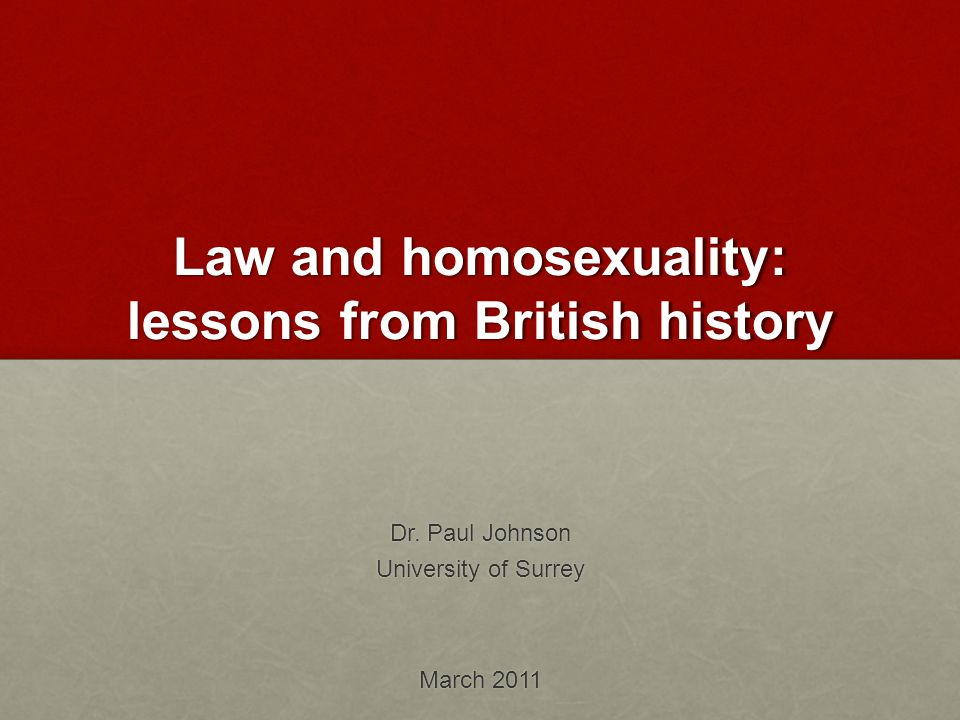 Law and homosexuality: lessons from British history Dr.