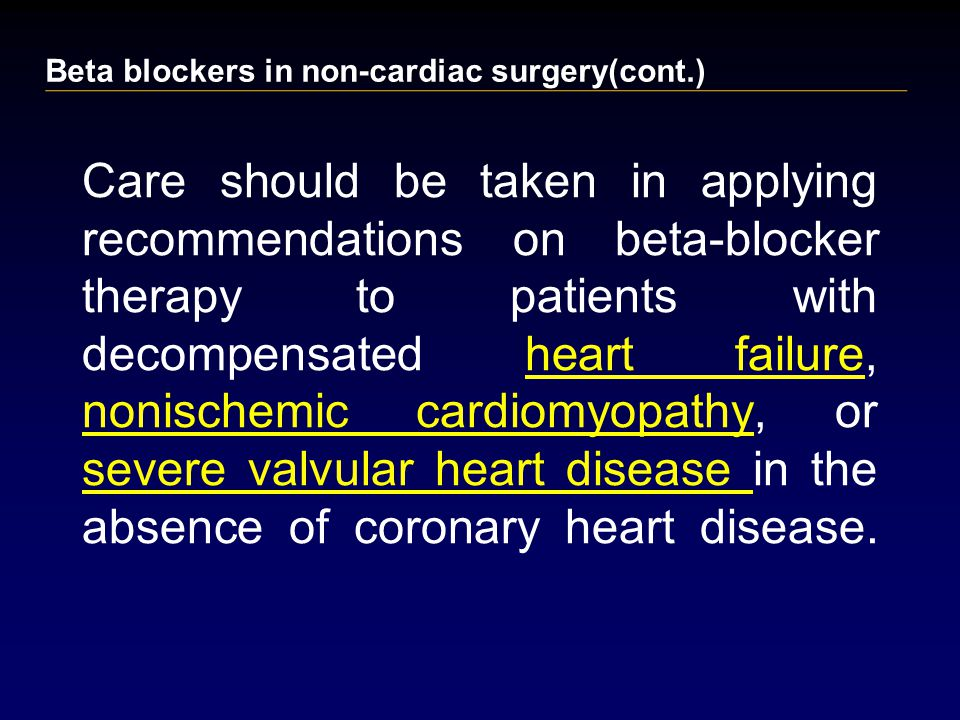 Care should be taken in applying recommendations on beta-blocker therapy to patients with decompensated heart failure, nonischemic cardiomyopathy, or severe valvular heart disease in the absence of coronary heart disease.