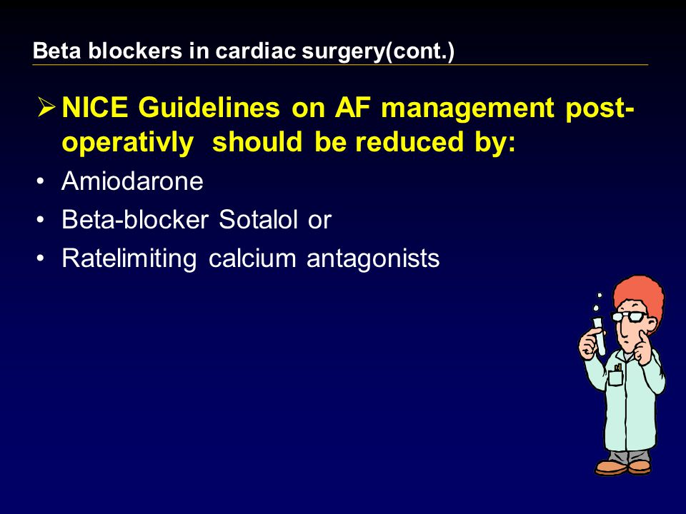  NICE Guidelines on AF management post- operativly should be reduced by: Amiodarone Beta-blocker Sotalol or Ratelimiting calcium antagonists Beta blockers in cardiac surgery(cont.)