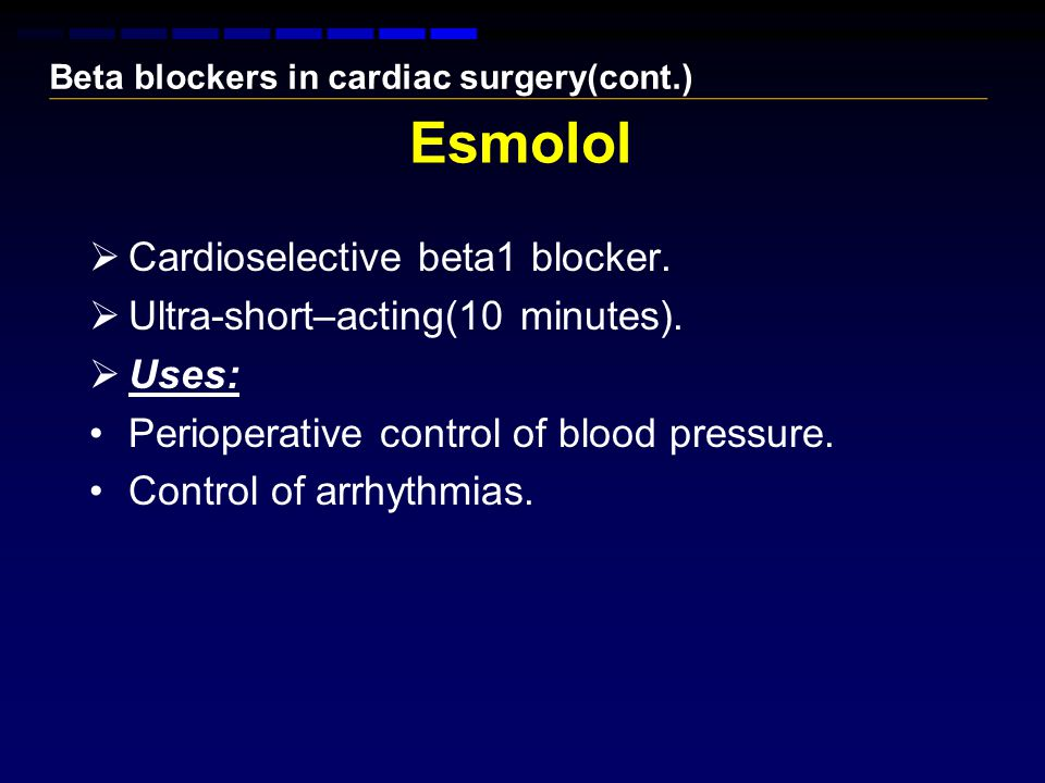 Esmolol  Cardioselective beta1 blocker.  Ultra-short–acting(10 minutes).