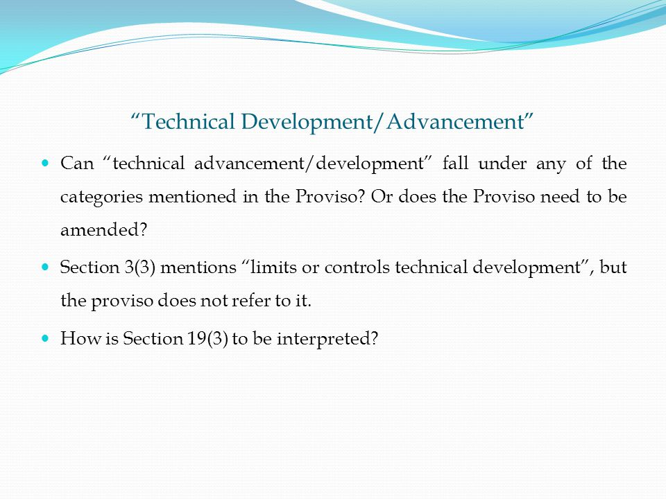 Technical Development/Advancement Can technical advancement/development fall under any of the categories mentioned in the Proviso.