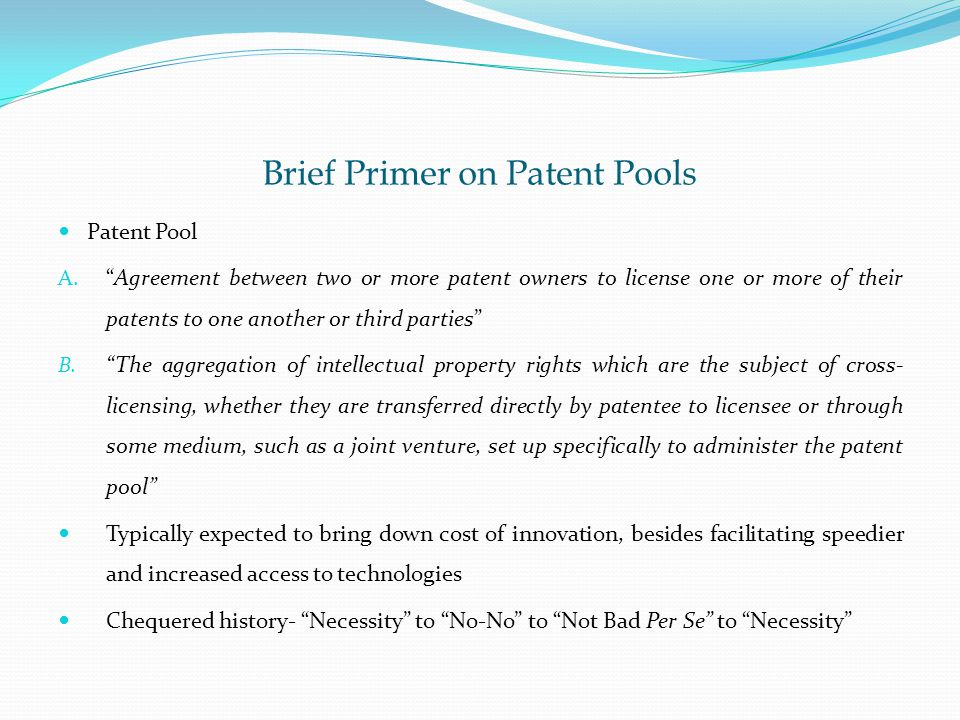 Brief Primer on Patent Pools Patent Pool A.