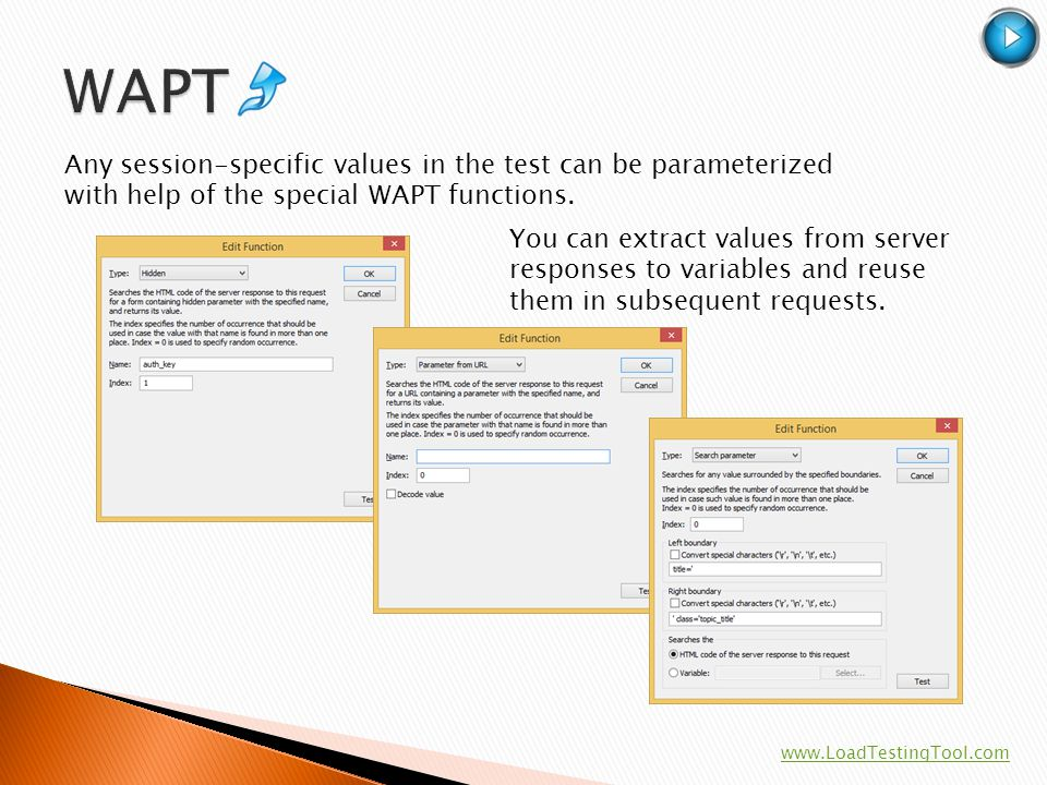 Any session-specific values in the test can be parameterized with help of the special WAPT functions. You can extract values from server responses to