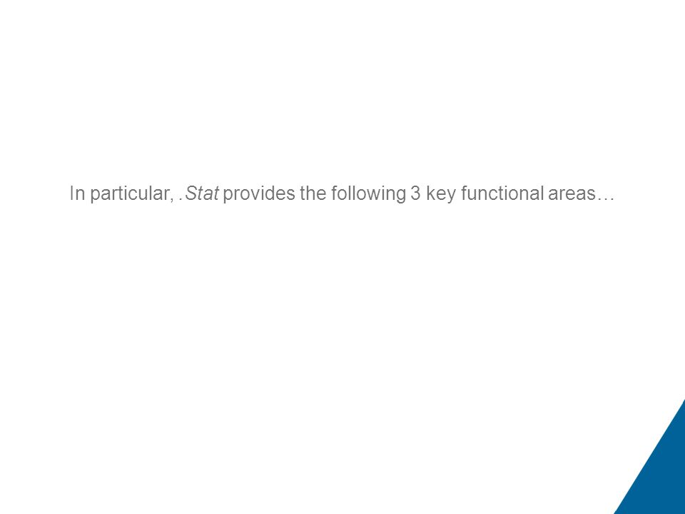 .Stat Functional Representation In particular,.Stat provides the following 3 key functional areas…