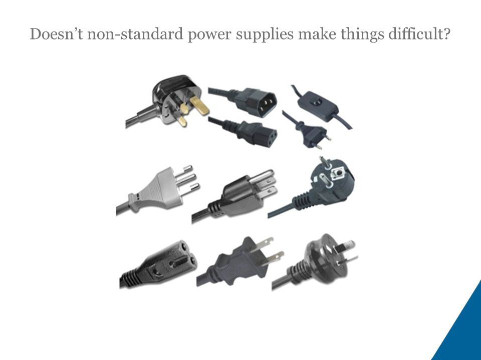 Doesn't non-standard power supplies make things difficult