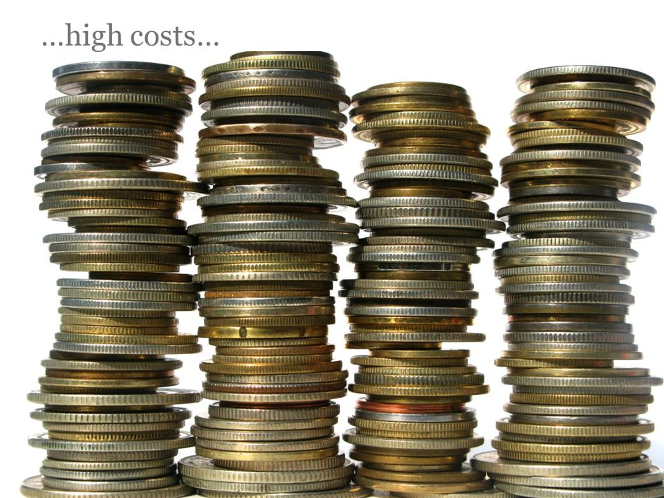 …high costs…