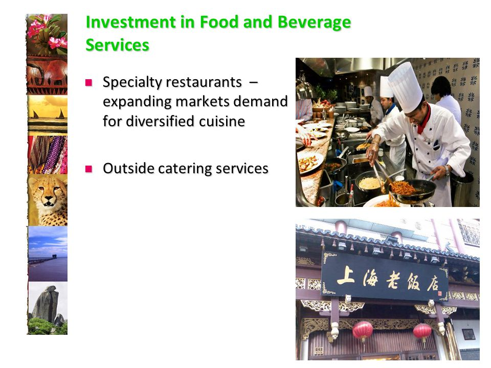 Investment in Food and Beverage Services Specialty restaurants – expanding markets demand for diversified cuisine Specialty restaurants – expanding markets demand for diversified cuisine Outside catering services Outside catering services