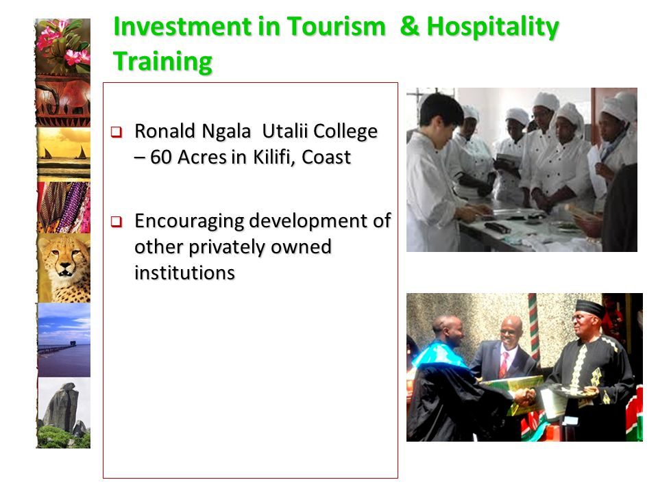 Investment in Tourism & Hospitality Training  Ronald Ngala Utalii College – 60 Acres in Kilifi, Coast  Encouraging development of other privately owned institutions