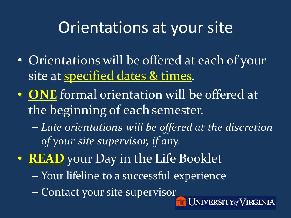 Orientations at your site Orientations will be offered at each of your site at specified dates & times.