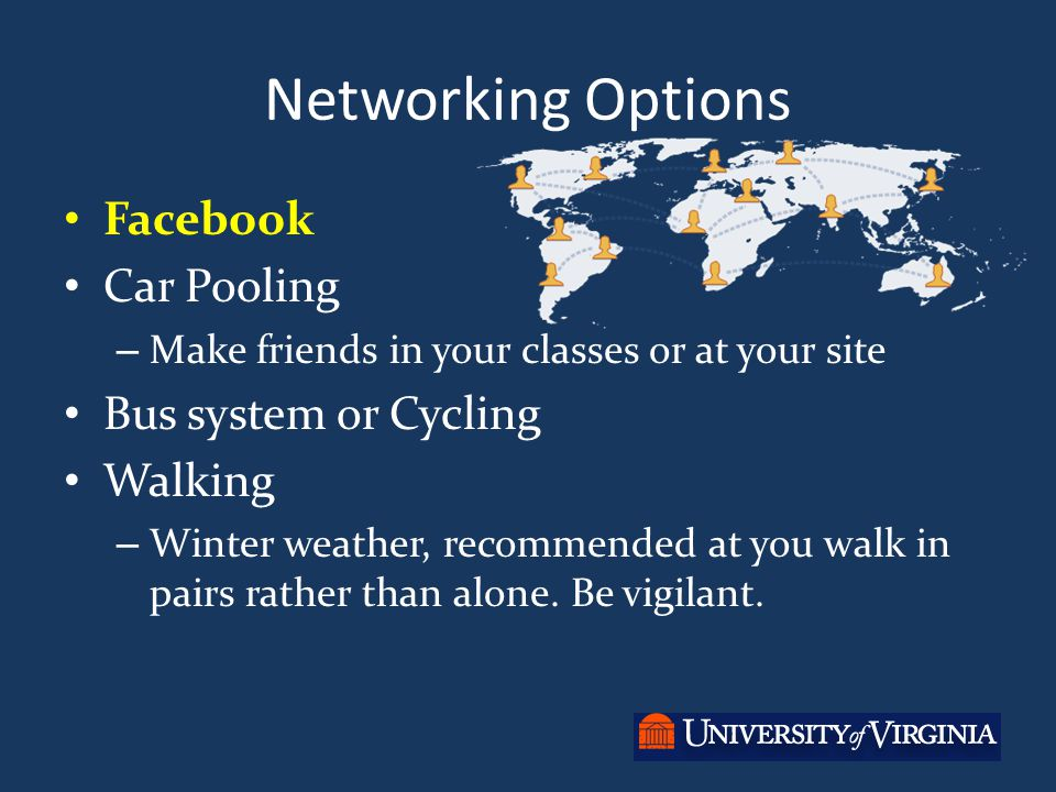 Networking Options Facebook Car Pooling – Make friends in your classes or at your site Bus system or Cycling Walking – Winter weather, recommended at you walk in pairs rather than alone.
