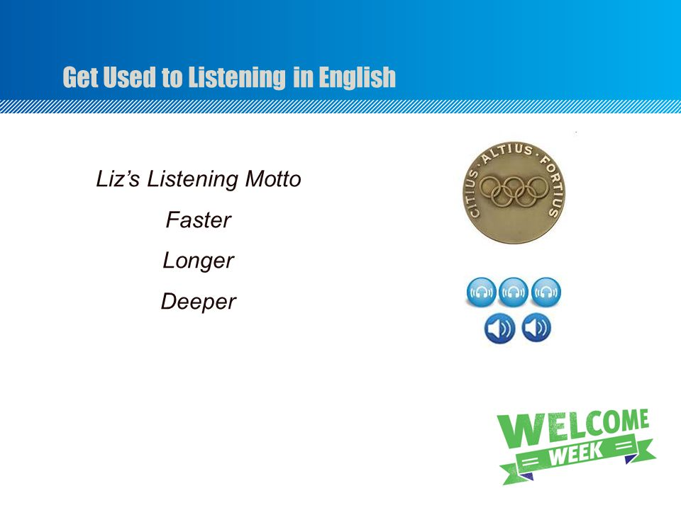 Get Used to Listening in English Liz's Listening Motto Faster Longer Deeper