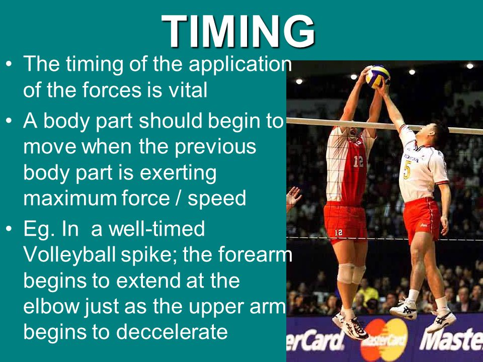 TIMING The timing of the application of the forces is vital A body part should begin to move when the previous body part is exerting maximum force / s