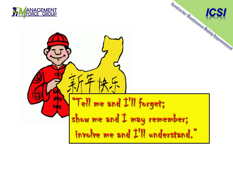 """""""Tell me and I'll forget; show me and I may remember; involve me and I'll understand."""" involve me and I'll understand."""""""