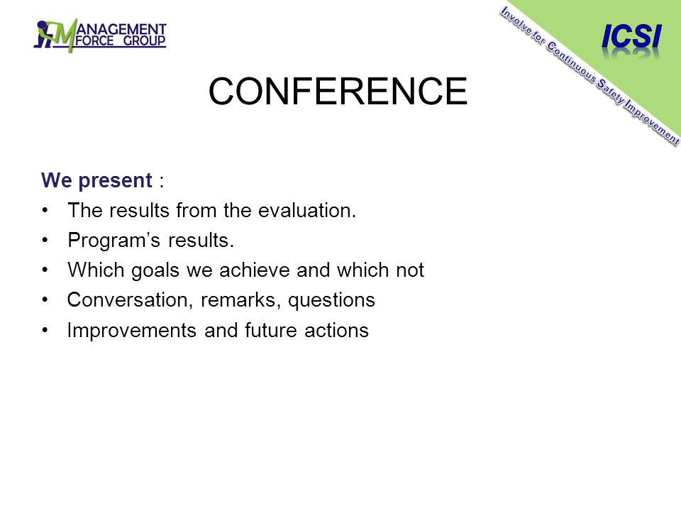 CONFERENCE We present : The results from the evaluation. Program's results. Which goals we achieve and which not Conversation, remarks, questions Impr