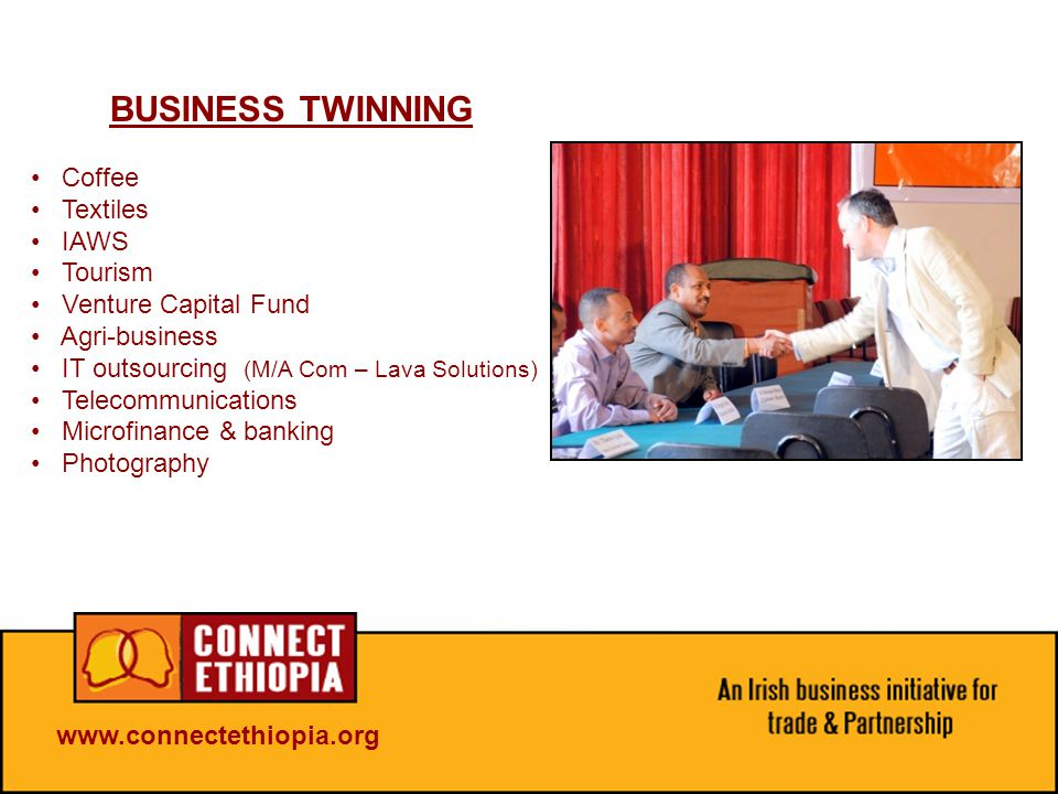BUSINESS TWINNING Coffee Textiles IAWS Tourism Venture Capital Fund Agri-business IT outsourcing (M/A Com – Lava Solutions) Telecommunications Microfinance & banking Photography