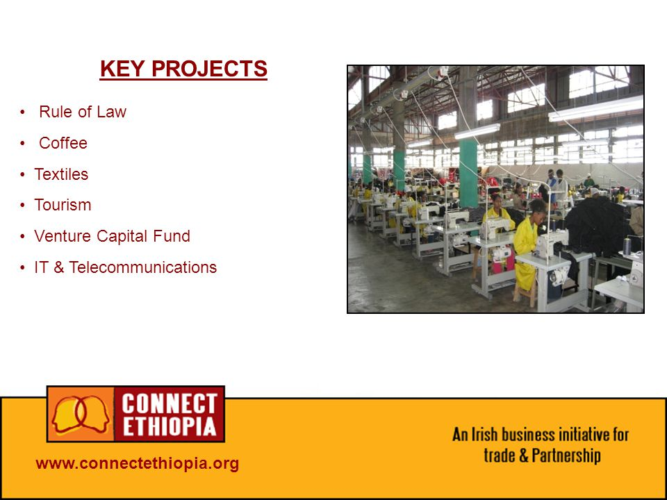 KEY PROJECTS Rule of Law Coffee Textiles Tourism Venture Capital Fund IT & Telecommunications