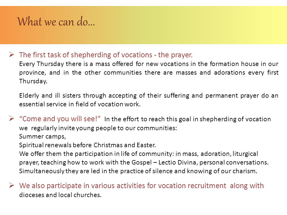 What we can do...  The first task of shepherding of vocations - the prayer. Every Thursday there is a mass offered for new vocations in the formation
