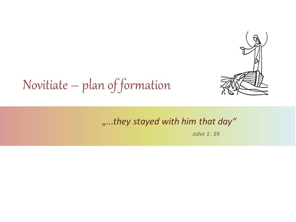 "Novitiate – plan of formation ""...they stayed with him that day"" John 1: 39"