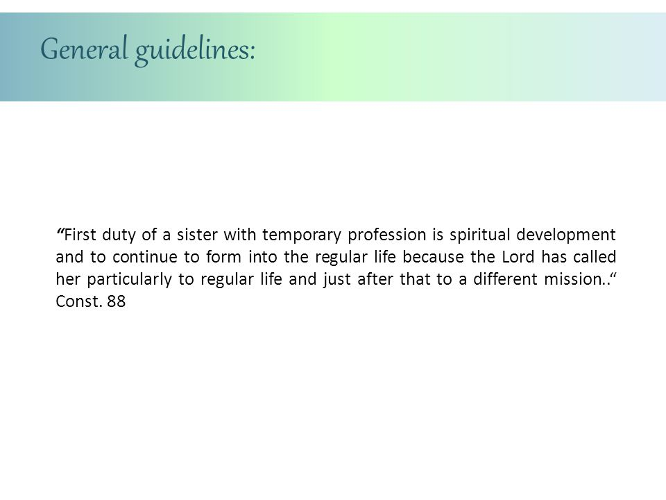 "General guidelines: ""First duty of a sister with temporary profession is spiritual development and to continue to form into the regular life because t"