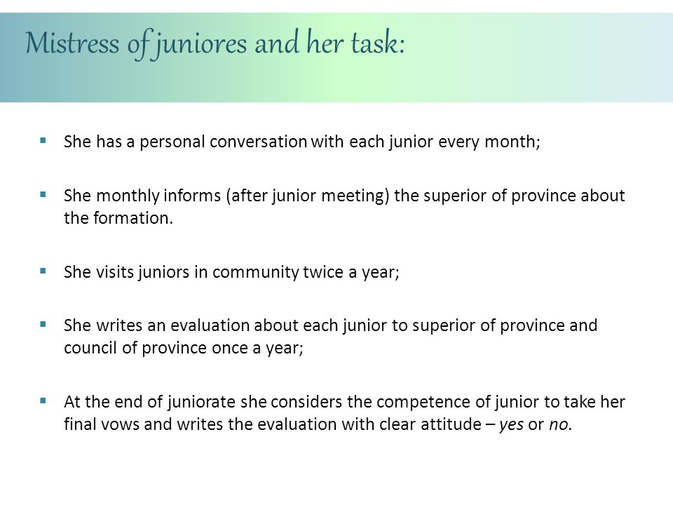 Mistress of juniores and her task:  She has a personal conversation with each junior every month;  She monthly informs (after junior meeting) the su