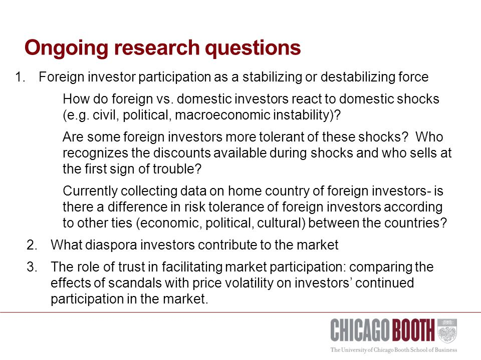 Ongoing research questions 1.Foreign investor participation as a stabilizing or destabilizing force How do foreign vs.