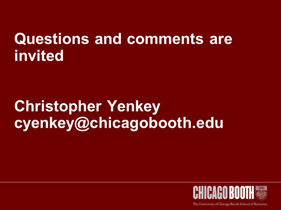 Questions and comments are invited Christopher Yenkey cyenkey@chicagobooth.edu