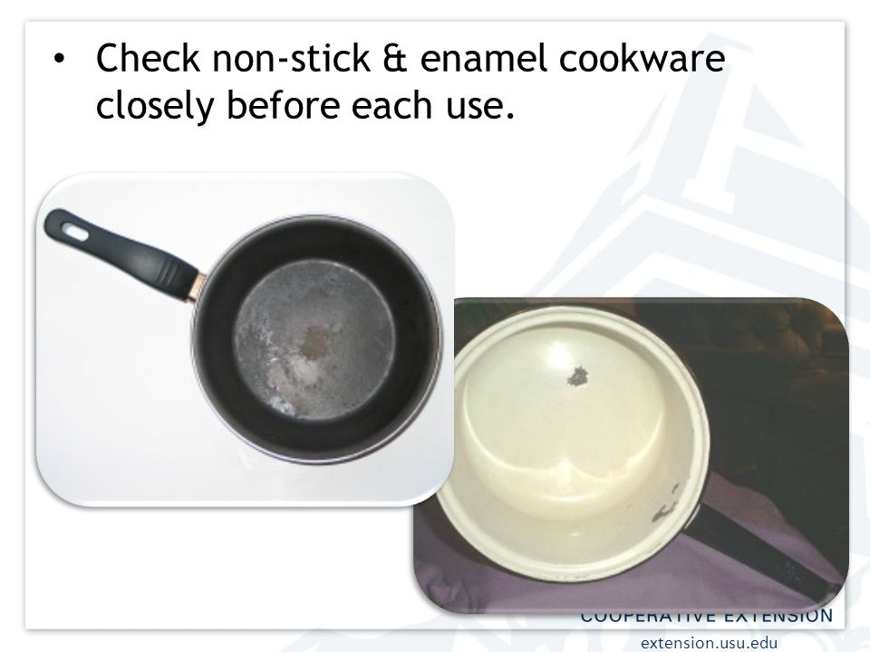 extension.usu.edu Check non-stick & enamel cookware closely before each use.