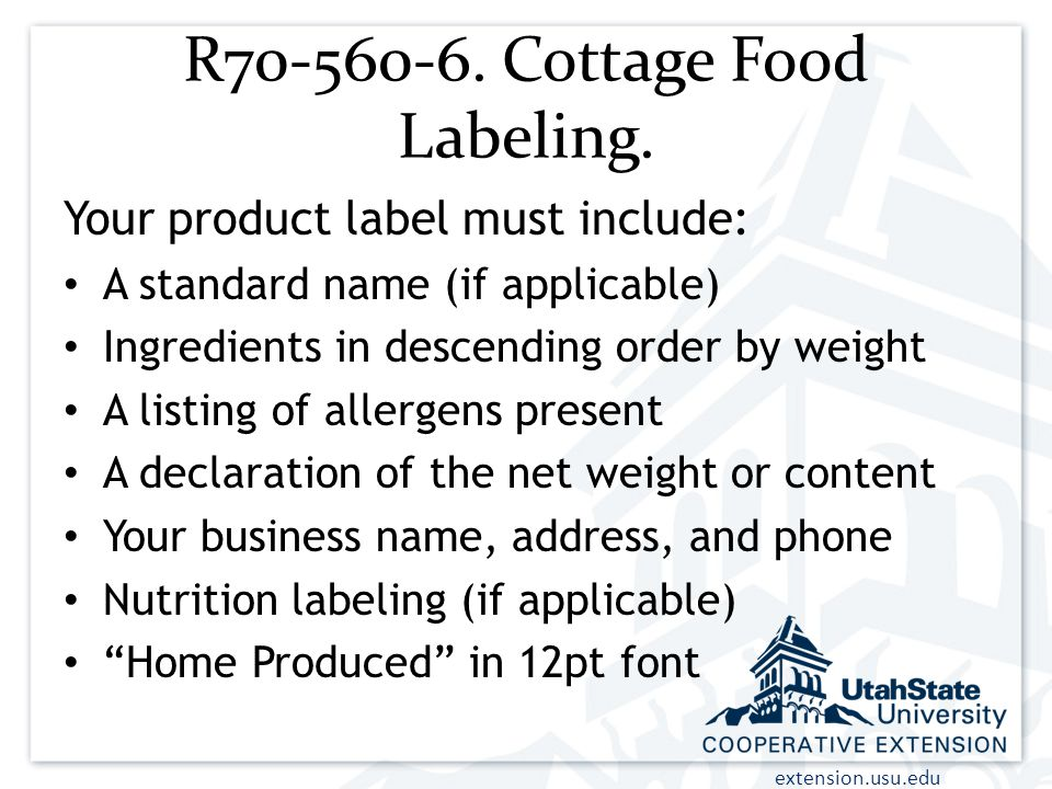 extension.usu.edu R70-560-6. Cottage Food Labeling. Your product label must include: A standard name (if applicable) Ingredients in descending order b