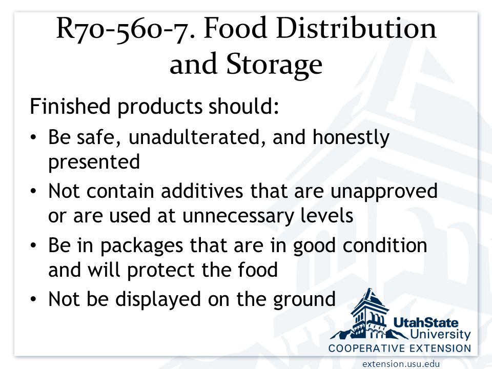 extension.usu.edu R70-560-7. Food Distribution and Storage Finished products should: Be safe, unadulterated, and honestly presented Not contain additi