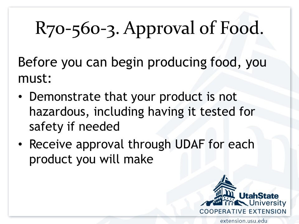 extension.usu.edu R70-560-3. Approval of Food. Before you can begin producing food, you must: Demonstrate that your product is not hazardous, includin