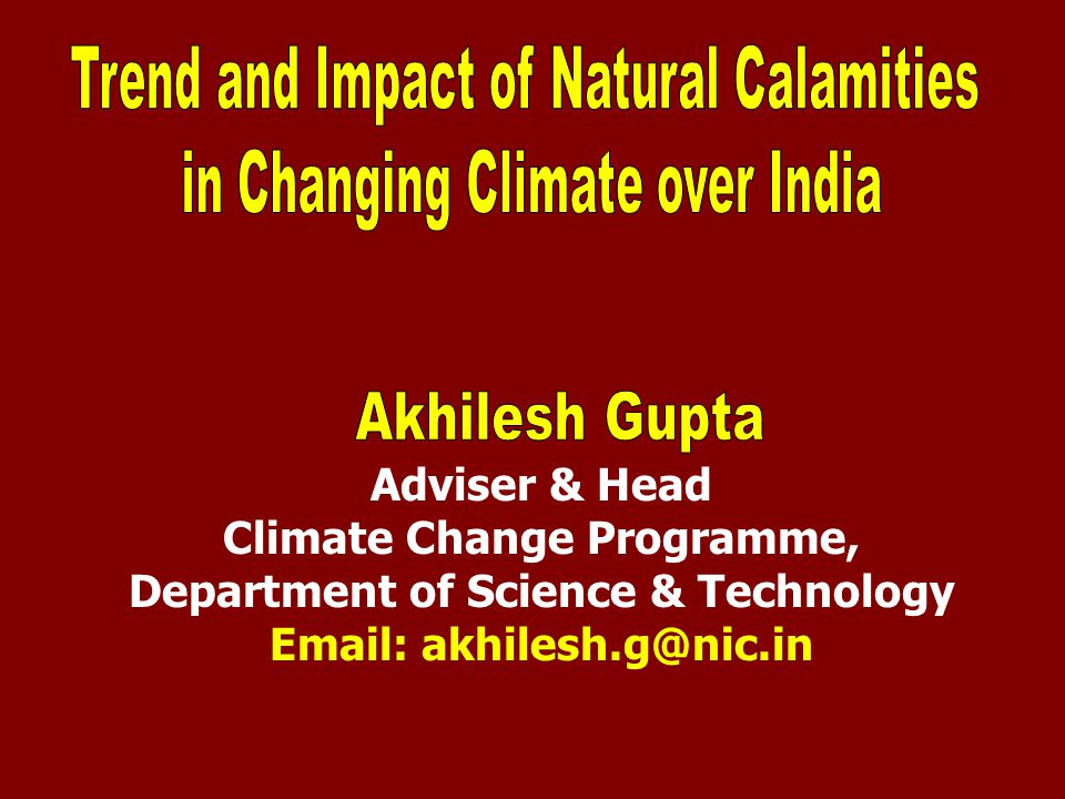 Presentation Outline Observed Trend in the frequency of extreme weather events over the globe and India Extreme Weather Events and their linkage with CC- Are freak events linked to CC.