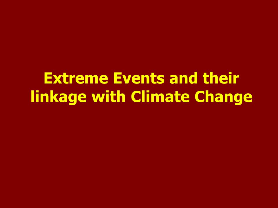 Extreme Events and their linkage with Climate Change