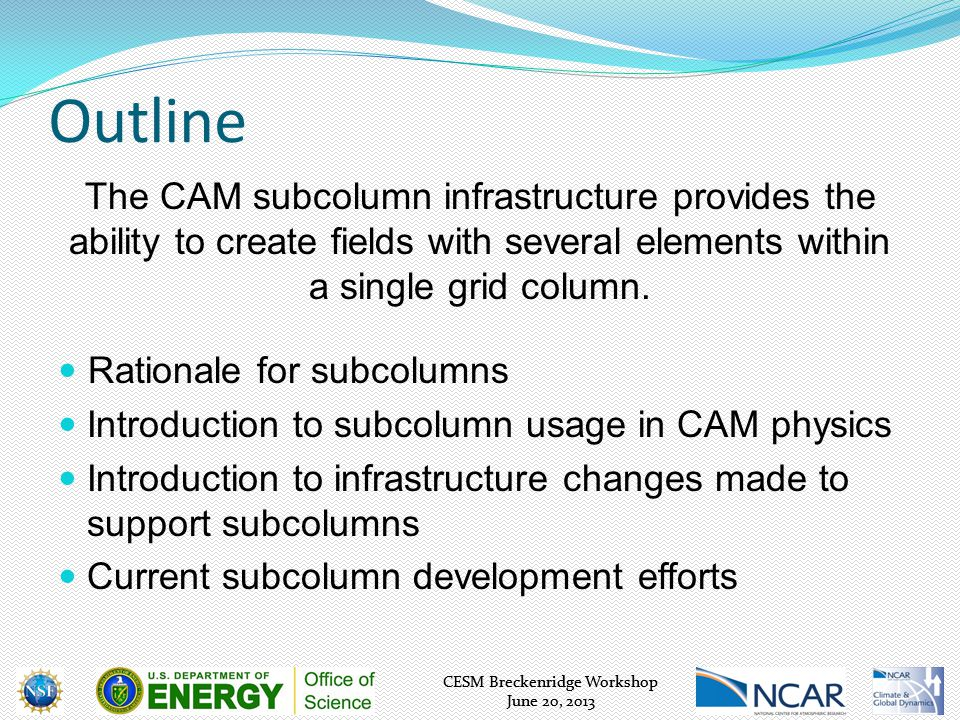 CESM Breckenridge Workshop June 20, 2013 CESM Breckenridge Workshop June 20, 2013 Outline The CAM subcolumn infrastructure provides the ability to cre