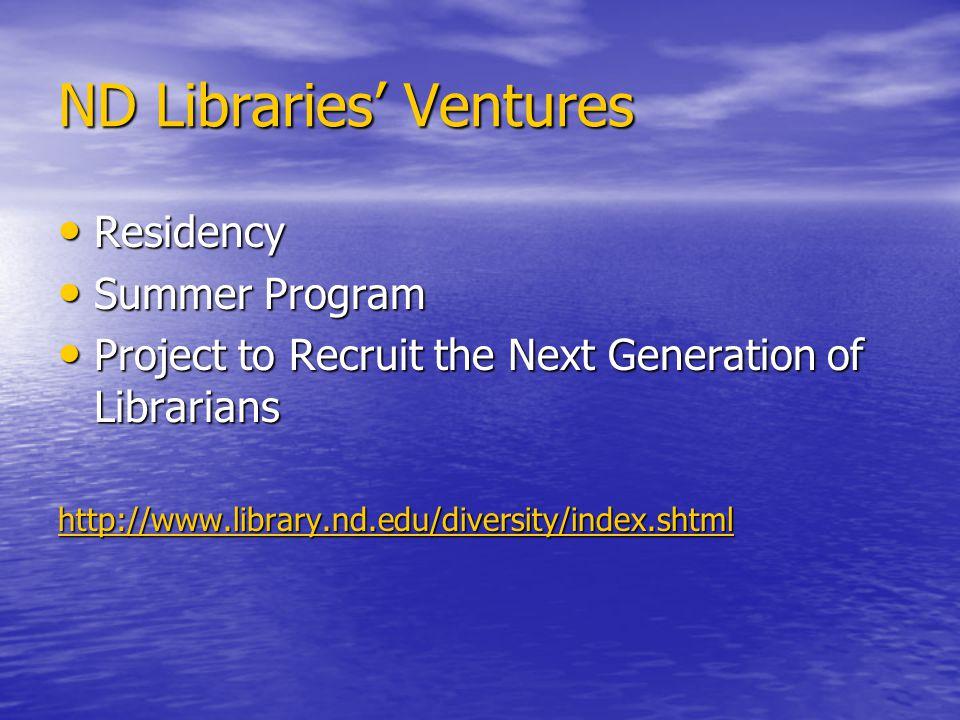 ND Libraries' Ventures Residency Residency Summer Program Summer Program Project to Recruit the Next Generation of Librarians Project to Recruit the Next Generation of Librarians http://www.library.nd.edu/diversity/index.shtml