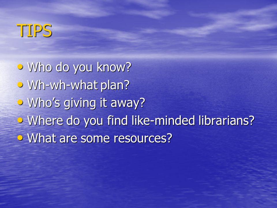 TIPS Who do you know. Who do you know. Wh-wh-what plan.