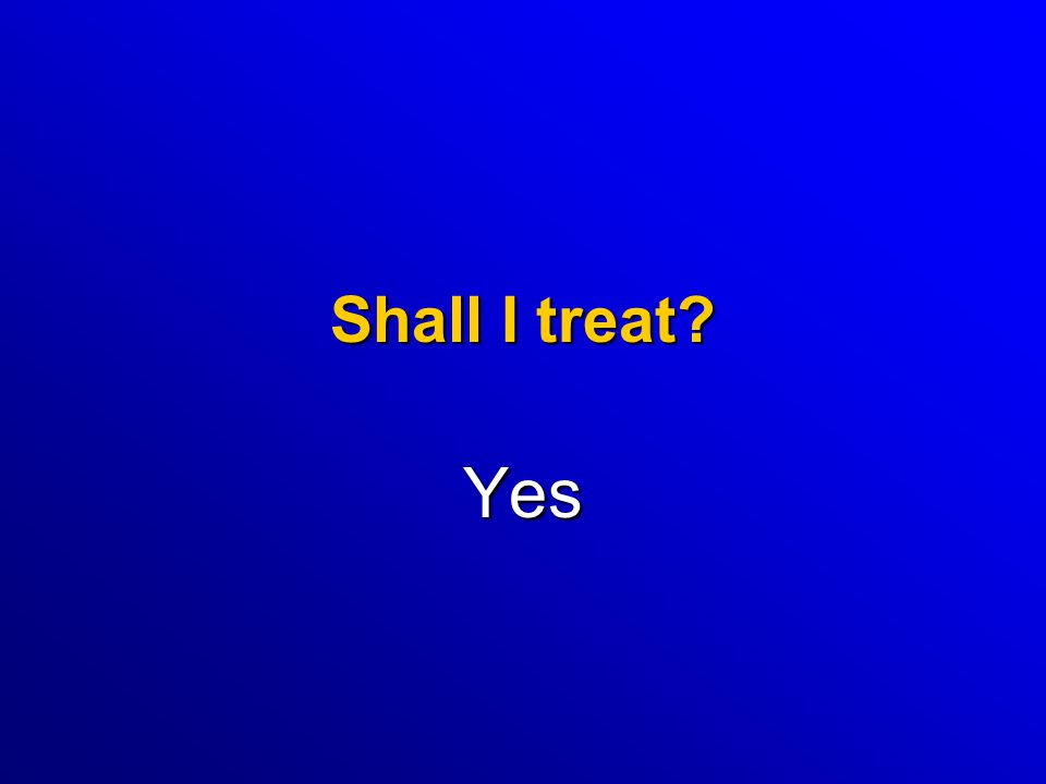 Shall I treat? Yes