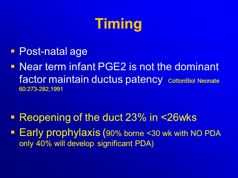 Timing   Post-natal age   Near term infant PGE2 is not the dominant factor maintain ductus patency CottonBiol Neonate 60:273-282,1991   Reopenin