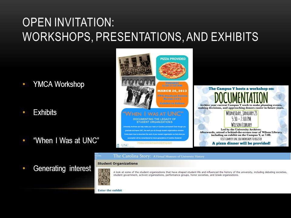 OPEN INVITATION: WORKSHOPS, PRESENTATIONS, AND EXHIBITS YMCA Workshop Exhibits When I Was at UNC Generating interest