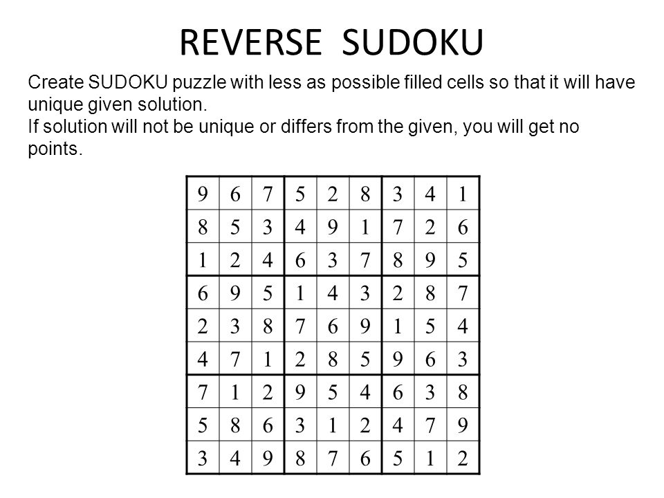REVERSE SUDOKU 967528341 853491726 124637895 695143287 238769154 471285963 712954638 586312479 349876512 Create SUDOKU puzzle with less as possible filled cells so that it will have unique given solution.