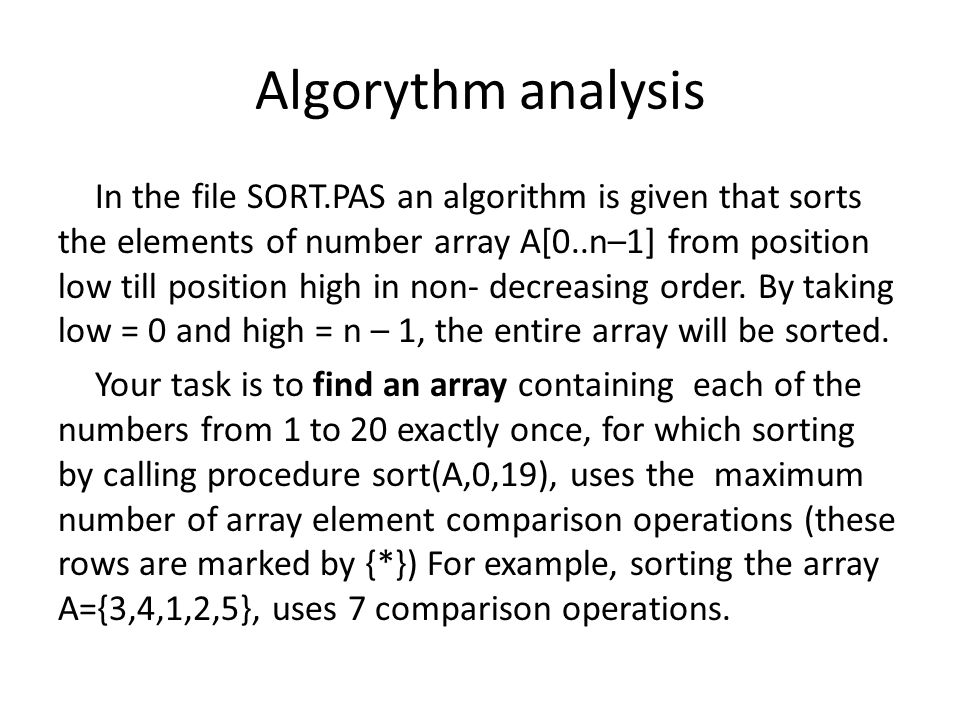 Algorythm analysis In the file SORT.PAS an algorithm is given that sorts the elements of number array A[0..n–1] from position low till position high in non- decreasing order.