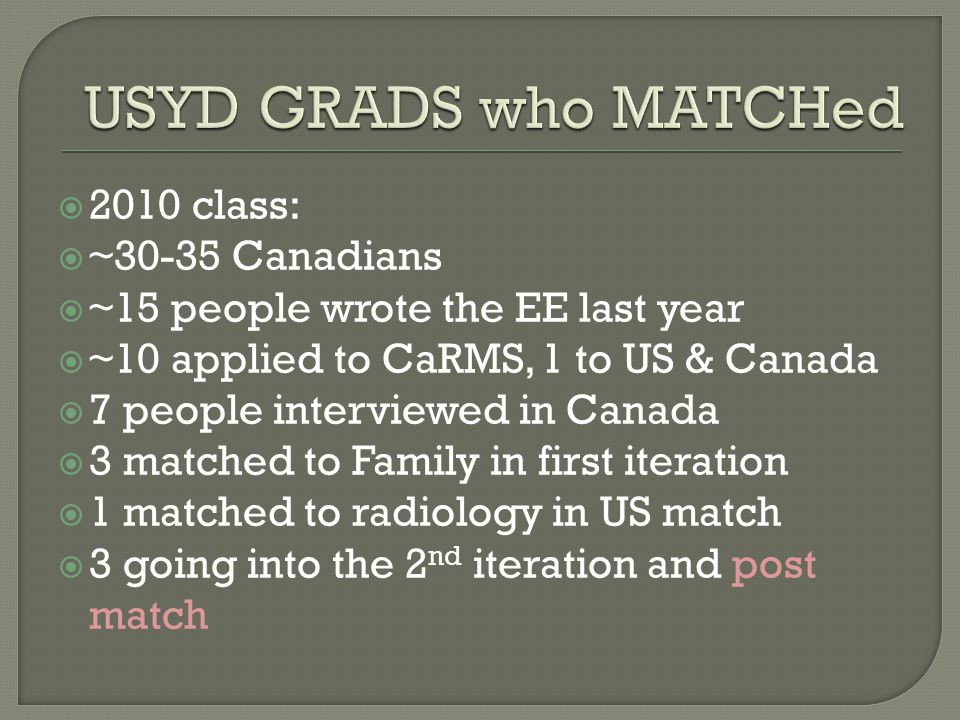  2010 class:  ~30-35 Canadians  ~15 people wrote the EE last year  ~10 applied to CaRMS, 1 to US & Canada  7 people interviewed in Canada  3 mat