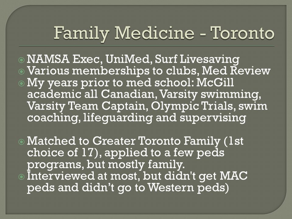  NAMSA Exec, UniMed, Surf Livesaving  Various memberships to clubs, Med Review  My years prior to med school: McGill academic all Canadian, Varsity