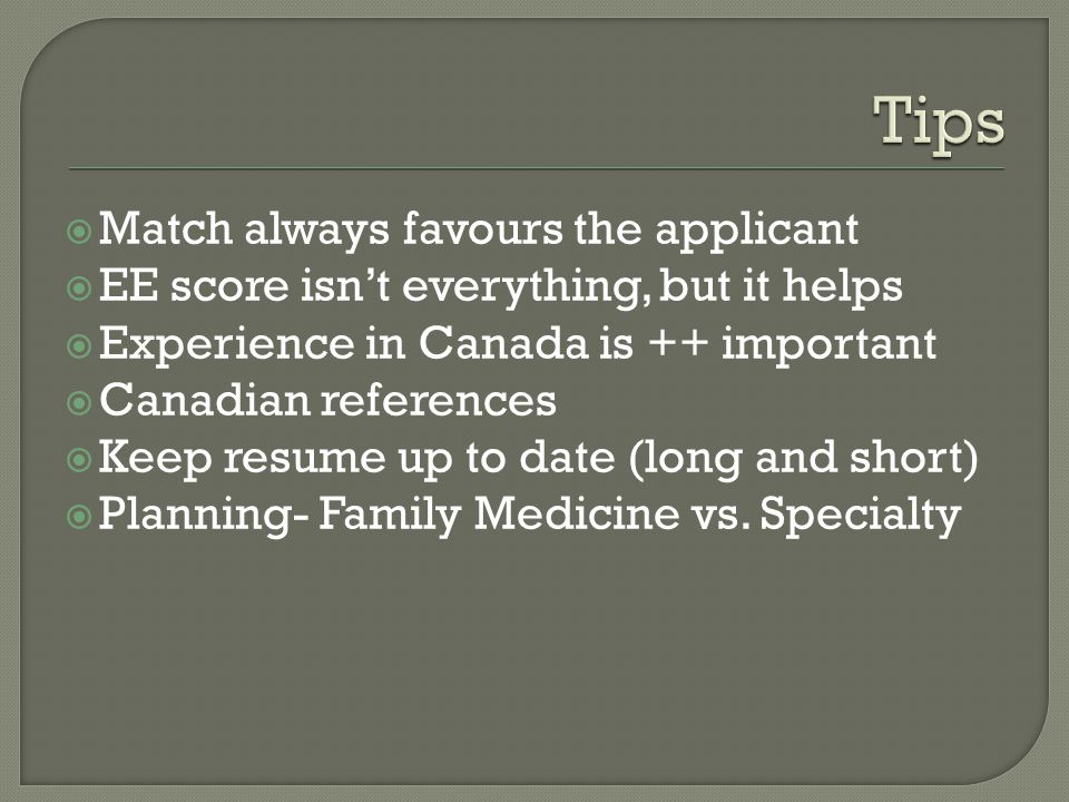  Match always favours the applicant  EE score isn't everything, but it helps  Experience in Canada is ++ important  Canadian references  Keep res