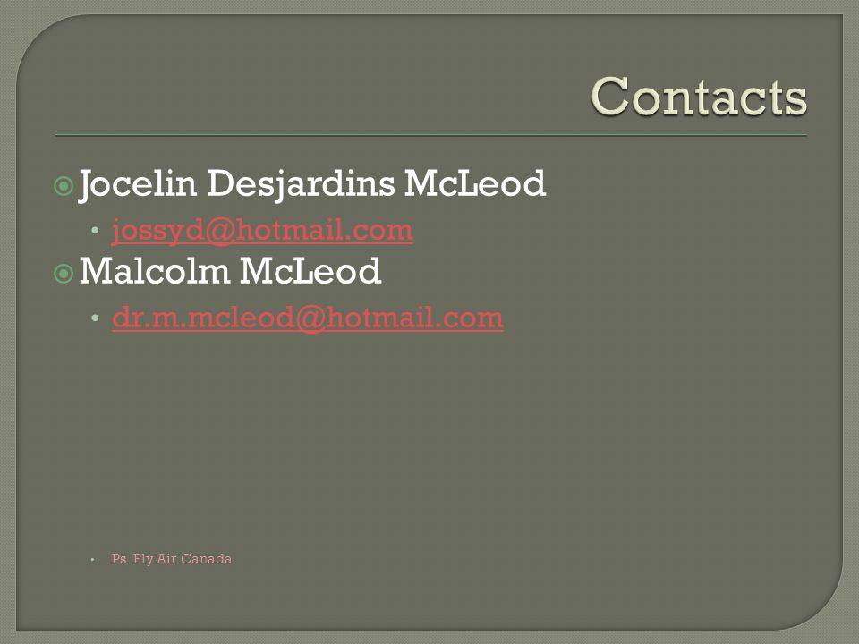  Jocelin Desjardins McLeod jossyd@hotmail.com  Malcolm McLeod dr.m.mcleod@hotmail.com Ps. Fly Air Canada
