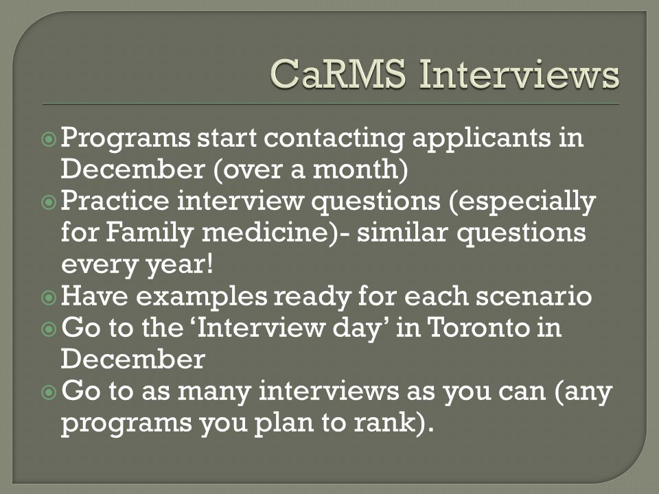  Programs start contacting applicants in December (over a month)  Practice interview questions (especially for Family medicine)- similar questions e