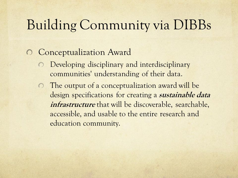 Building Community via DIBBs Conceptualization Award Developing disciplinary and interdisciplinary communities' understanding of their data. The outpu