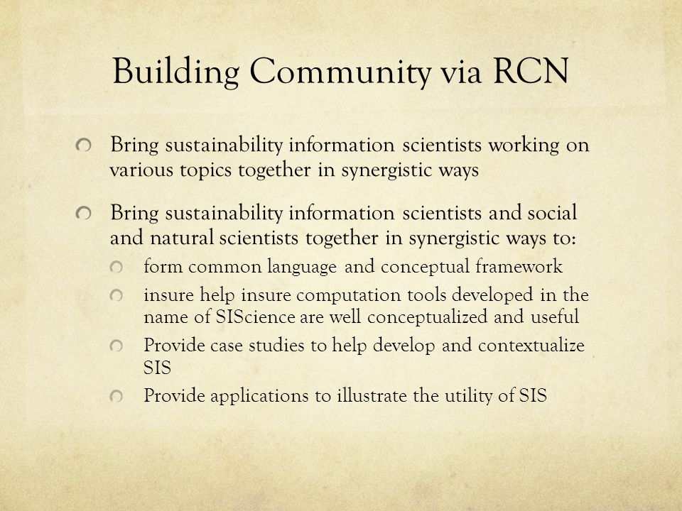 Building Community via RCN Bring sustainability information scientists working on various topics together in synergistic ways Bring sustainability inf