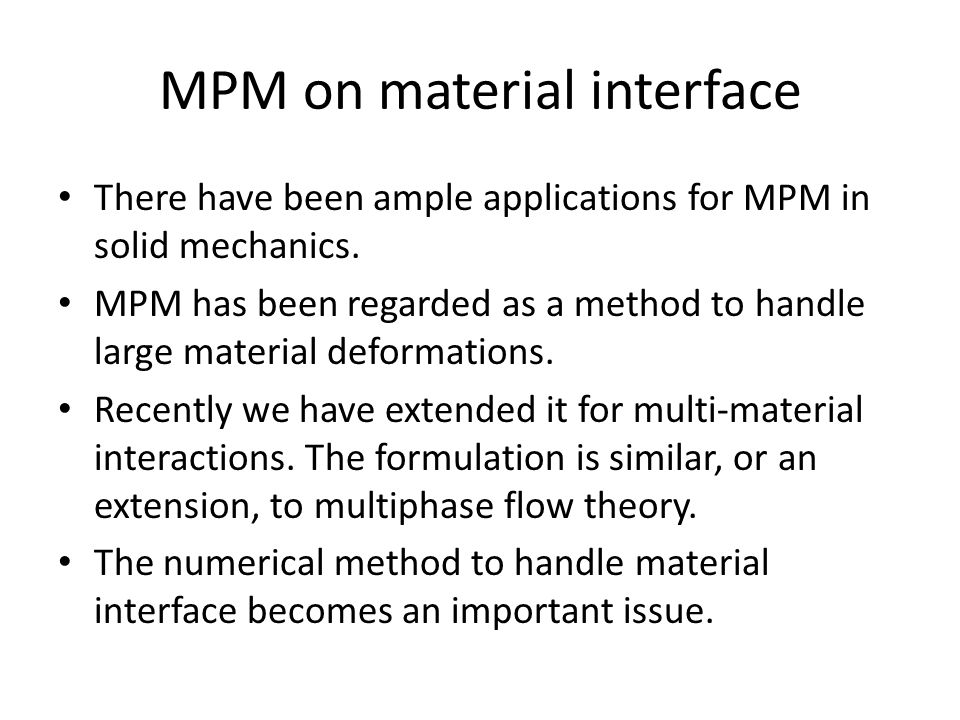 MPM on material interface There have been ample applications for MPM in solid mechanics. MPM has been regarded as a method to handle large material de